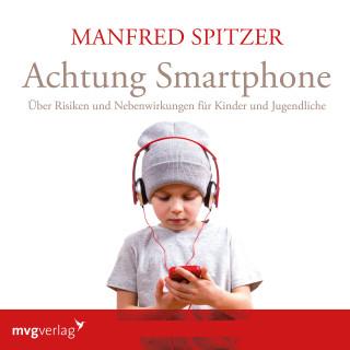 Manfred Spitzer: Achtung Smartphone
