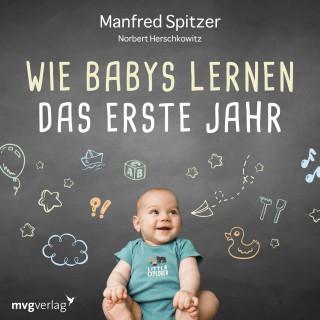Manfred Spitzer, Norbert Herschkowitz: Wie Babys lernen - das erste Jahr
