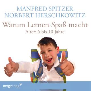 Manfred Spitzer, Norbert Herschkowitz: Warum lernen Spaß macht: 6-10 Jahre