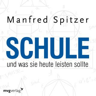 Manfred Spitzer: Schule, was sie heute leisten sollte