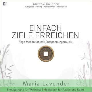 Maria Lavender: Einfach Ziele Erreichen   Yoga Meditation mit Entspannungsmusik   Entspannung für Wellness   Meditation für Pause und