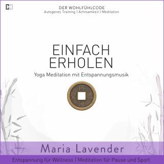 Maria Lavender: Einfach Erholen | Yoga Meditation mit Entspannungsmusik | Entspannung für Wellness | Meditation für Pause und Sport