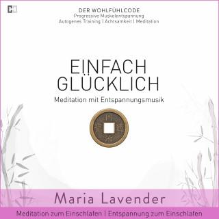 Maria Lavender: Einfach Glücklich | Meditation mit Entspannungsmusik | Meditation zum Einschlafen | Entspannung zum Einschlafen