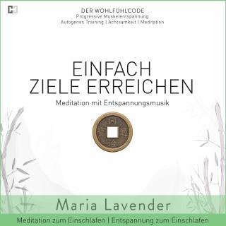 Maria Lavender: Einfach Ziele Erreichen | Meditation mit Entspannungsmusik | Entspannung zum Einschlafen | Meditation zum Einschlafen