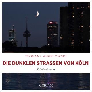 Myriane Angelowski: Die dunklen Straßen von Köln