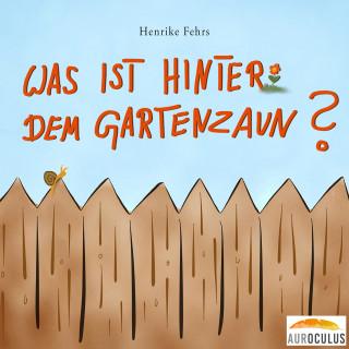 Henrike Fehrs: Was ist hinter dem Gartenzaun?