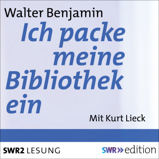 Walter Benjamin: Ich packe meine Bibliothek aus