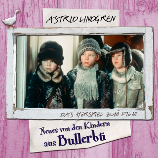 Astrid Lindgren: Astrid Lindgren - Neues von den Kindern aus Bullerbü
