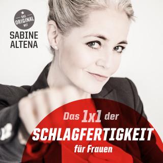 Sabine Altena: Das 1x1 der Schlagfertigkeit für Frauen: DAS Hörbuch für alle wunderschönen Frauen dieser Welt!
