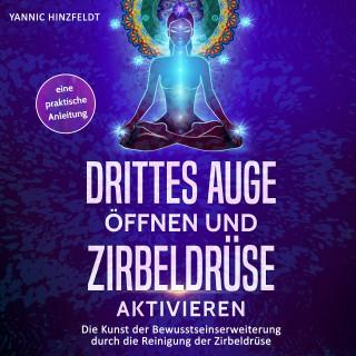 Yannic Hinzfeldt: Drittes Auge öffnen und Zirbeldrüse aktivieren