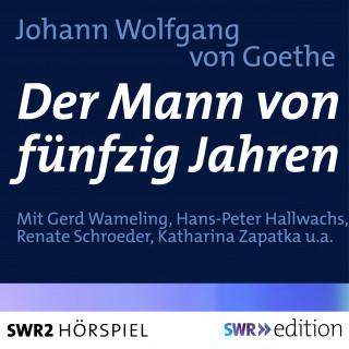 Johann Wolfgang von Goethe: Der Mann von fünfzig Jahren