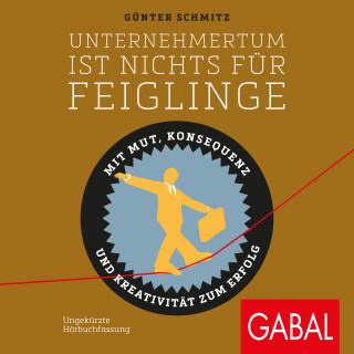 Günter Schmitz: Unternehmertum ist nichts für Feiglinge