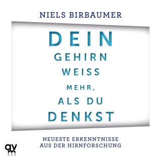 Niels Birbaumer: Dein Gehirn weiß mehr, als du denkst