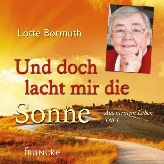 Lotte Bormuth: Und doch lacht mir die Sonne