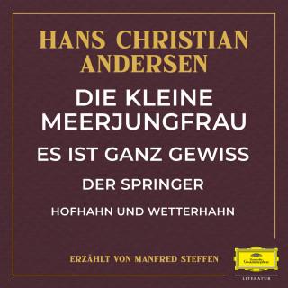 Hans Christian Andersen: Die kleine Meerjungfrau / Es ist ganz gewiss / Der Springer / Hofhahn und Wetterhahn