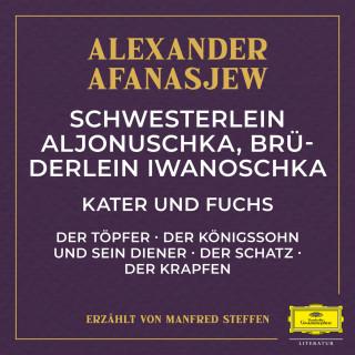 Alexander Afanasjew: Schwesterlein Aljonuschka, Brüderlein Iwanoschka / Kater und Fuchs / Der Töpfer / Der Königssohn und sein Diener / Der Schatz / Der Krapfen