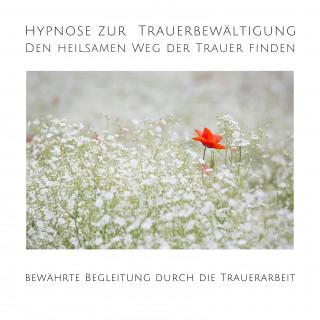 Tanja Kohl: Hypnose zur Trauerbewältigung: Den heilsamen Weg der Trauer finden
