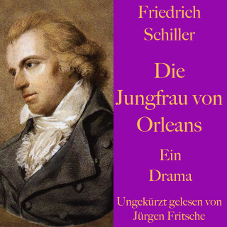 Friedrich Schiller: Friedrich Schiller: Die Jungfrau von Orleans