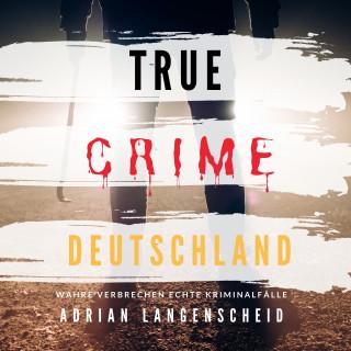 Adrian Langenscheid: True Crime Deutschland