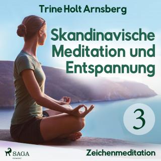 Trine Holt Arnsberg: Skandinavische Meditation und Entspannung, 3: Zeichenmeditation (Ungekürzt)