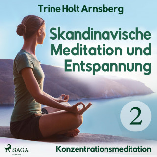 Trine Holt Arnsberg: Skandinavische Meditation und Entspannung, # 2: Konzentrationsmeditation (Ungekürzt)