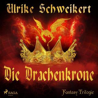 Ulrike Schweikert: Die Drachenkrone - Die Drachenkronen-Trilogie 1 (Ungekürzt)