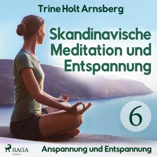Trine Holt Arnsberg: Skandinavische Meditation und Entspannung, # 6: Anspannung und Entspannung (Ungekürzt)