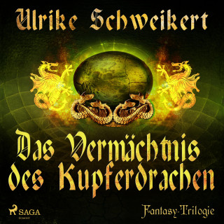 Ulrike Schweikert: Das Vermächtnis des Kupferdrachen - Die Drachenkronen-Trilogie 2 (Ungekürzt)
