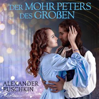 Alexander Puschkin: Der Mohr Peters des Großen (Ungekürzt)