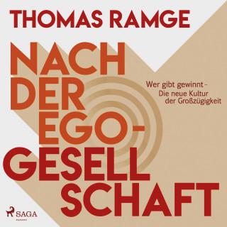 Thomas Ramge: Nach der Ego-Gesellschaft - Wer gibt gewinnt - die neue Kultur der Großzügigkeit (Ungekürzt)