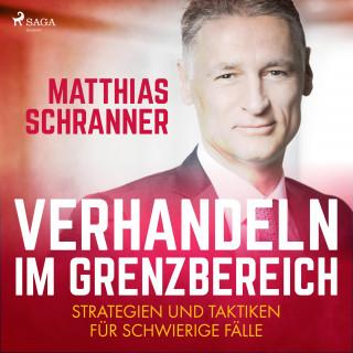 Matthias Schranner: Verhandeln im Grenzbereich - Strategien und Taktiken für schwierige Fälle (Ungekürzt)