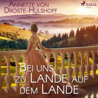 Annette von Droste-Hülshoff: Bei uns zu Lande auf dem Lande (Ungekürzt)