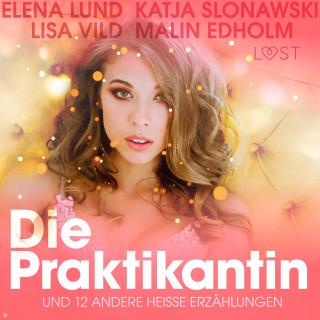 Elena Lund, Malin Edholm, Lisa Vild, Katja Slonawski: Die Praktikantin und 12 andere heiße Erzählungen (Ungekürzt)