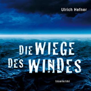 Ulrich Hefner: Die Wiege des Windes (Gekürzt)