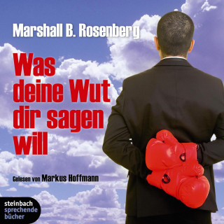 Marshall B. Rosenberg: Was deine Wut dir sagen will (Ungekürzt)
