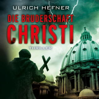 Ulrich Hefner: Die Bruderschaft Christi (Ungekürzt)