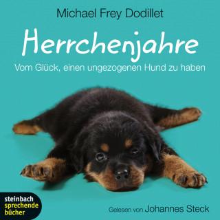 Michael Frey Dodillet: Herrchenjahre - Vom Glück, einen ungezogenen Hund zu haben (Gekürzt)