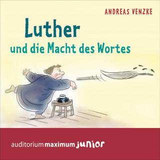 Andreas Venzke: Luther und die Macht des Wortes (Ungekürzt)