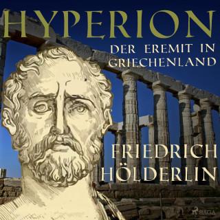 Friedrich Hölderlin: Hyperion - Der Eremit in Griechenland (Ungekürzt)