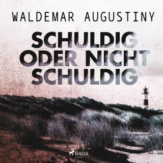 Waldemar Augustiny: Schuldig oder nicht schuldig (Ungekürzt)