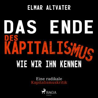 Elmar Altvater: Das Ende des Kapitalismus wie wir ihn kennen - Eine radikale Kapitalismuskritik (Ungekürzt)
