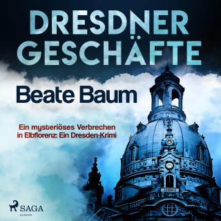 Beate Baum: Dresdner Geschäfte - Ein mysteriöses Verbrechen in Elbflorenz: Ein Dresden-Krimi (Ungekürzt)
