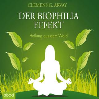 Clemens G. Arvay: Der Biophilia-Effekt - Heilung aus dem Wald
