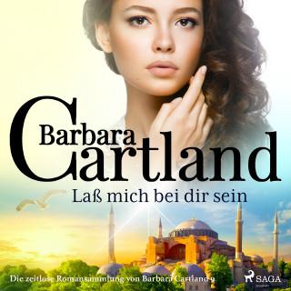 Barbara Cartland: Laß mich bei dir sein (Die zeitlose Romansammlung von Barbara Cartland)