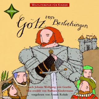 Johann Wolfgang von Goethe, Barbara Kindermann: Weltliteratur für Kinder - Götz von Berlichingen von Johann Wolfgang von Goethe