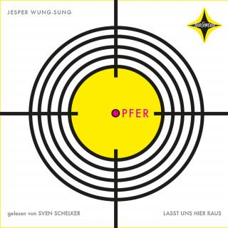 Jesper Wung-Sung: Opfer - Lasst uns hier raus