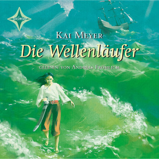 Kai Meyer: Die Wellenläufer (Wellenläufer Teil 1)