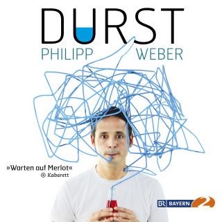 Philipp Weber: Durst - Warten auf Merlot