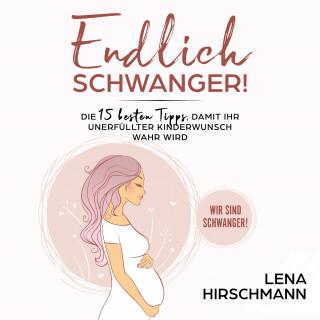 Lena Hirschmann: Endlich schwanger!