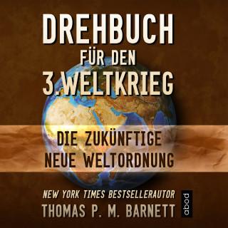 Dr. Thomas P.M. Barnett: Drehbuch für den 3.Weltkrieg
